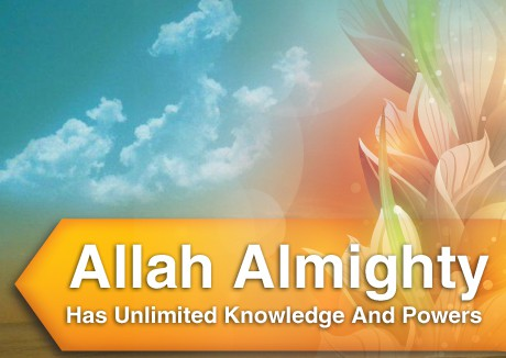 Allah Almighty Has Unlimited Knowledge And Powers
